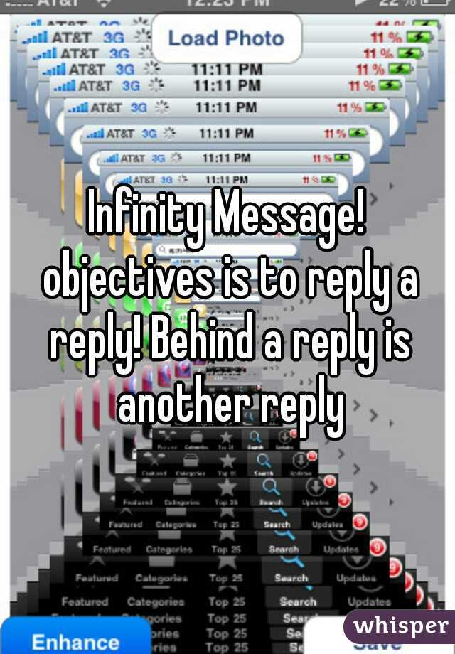 Infinity Message! objectives is to reply a reply! Behind a reply is another reply