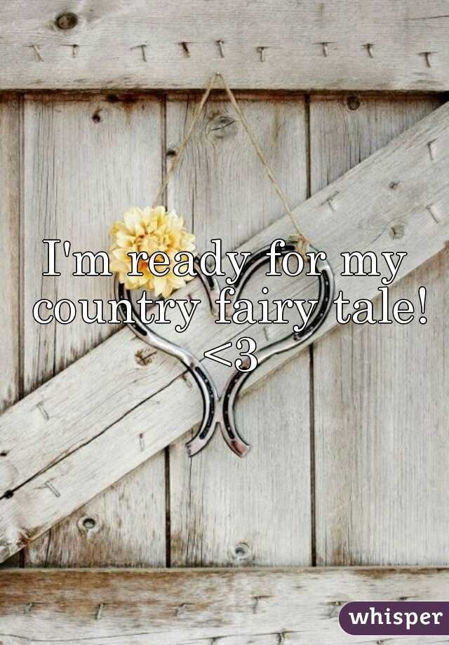 I'm ready for my country fairy tale! <3