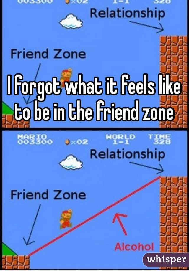 I forgot what it feels like to be in the friend zone