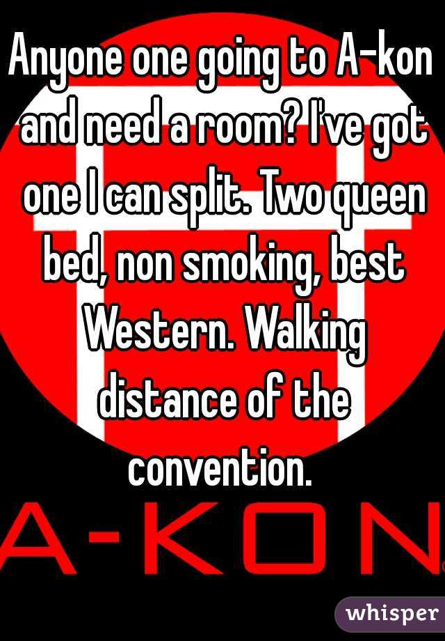 Anyone one going to A-kon and need a room? I've got one I can split. Two queen bed, non smoking, best Western. Walking distance of the convention.