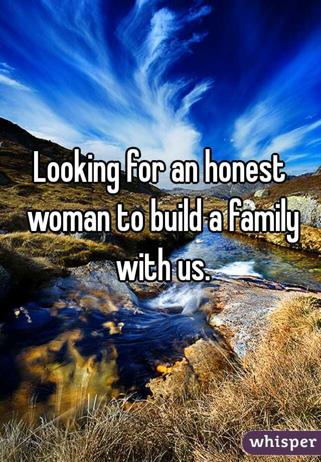 Looking for an honest woman to build a family with us.
