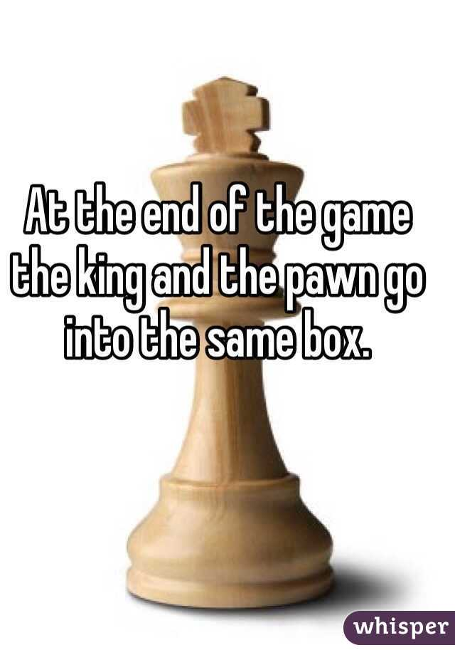At the end of the game the king and the pawn go into the same box.