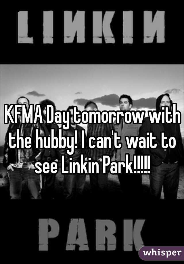 KFMA Day tomorrow with the hubby! I can't wait to see Linkin Park!!!!!