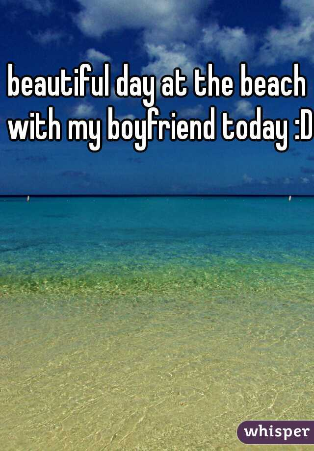 beautiful day at the beach with my boyfriend today :D