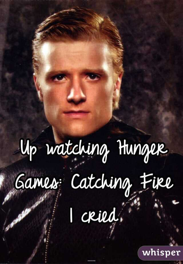 Up watching Hunger Games: Catching Fire I cried