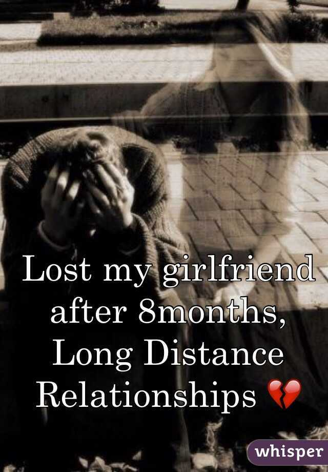 Lost my girlfriend after 8months, Long Distance Relationships 💔