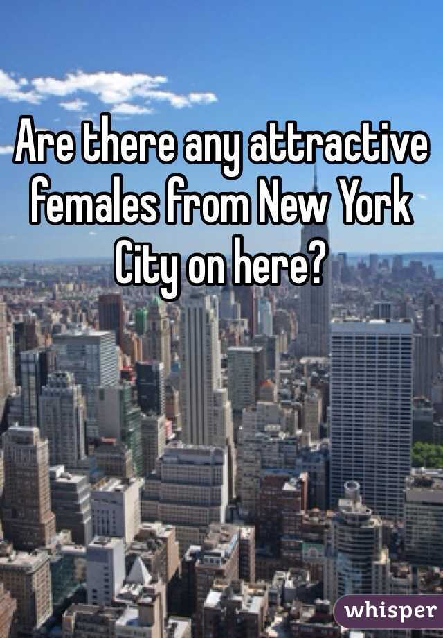 Are there any attractive females from New York City on here?