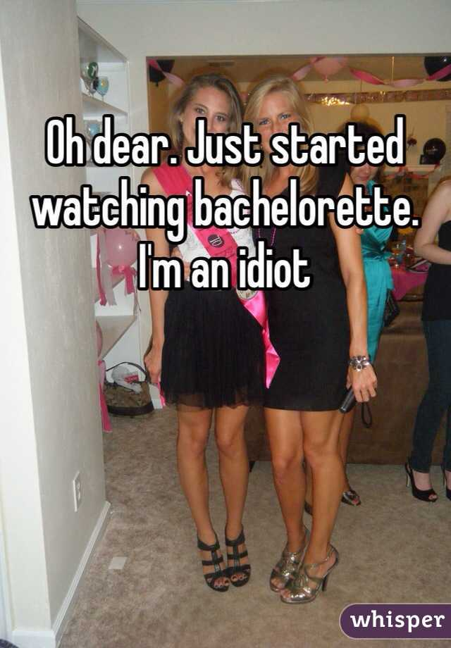 Oh dear. Just started watching bachelorette. I'm an idiot