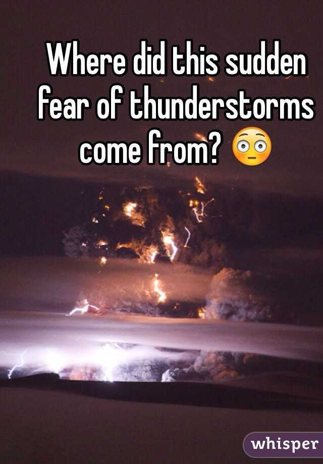 Where did this sudden fear of thunderstorms come from? 😳