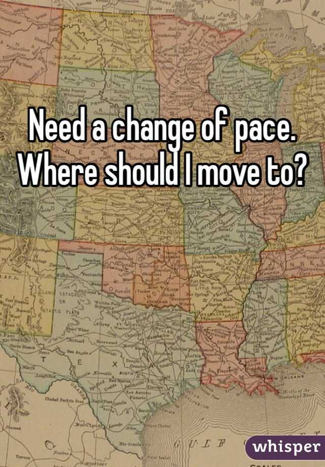 Need a change of pace. Where should I move to?