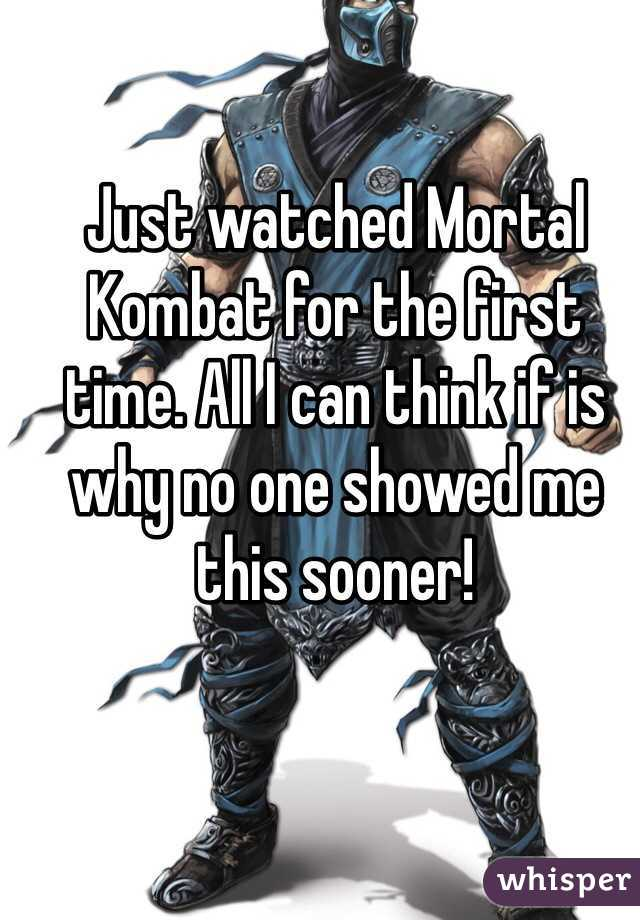 Just watched Mortal Kombat for the first time. All I can think if is why no one showed me this sooner!