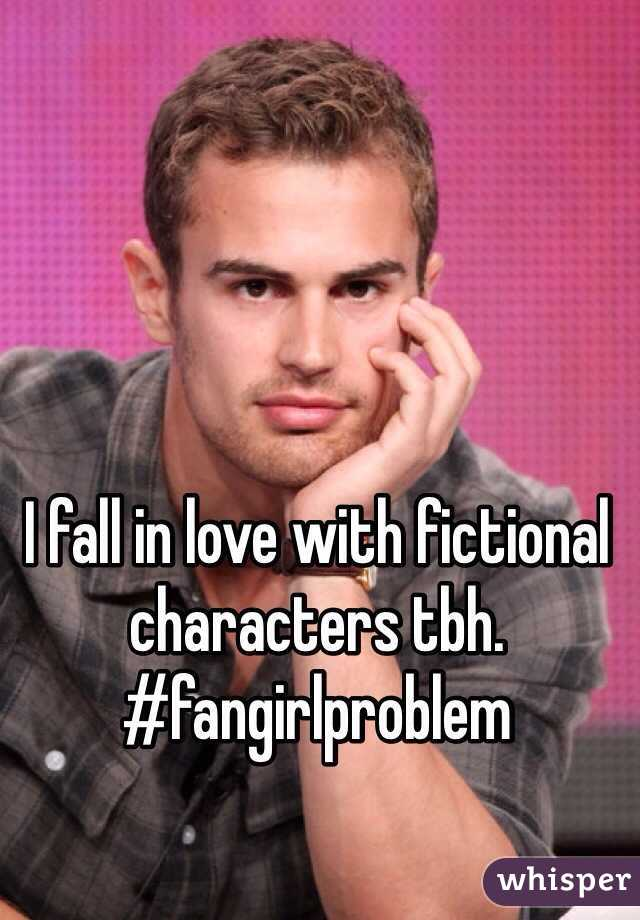 I fall in love with fictional characters tbh. #fangirlproblem
