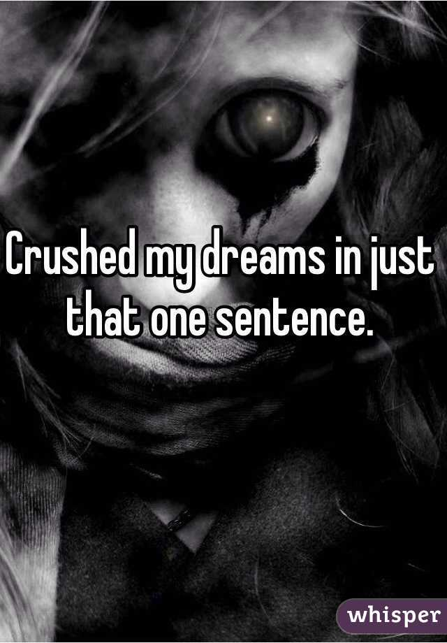 Crushed my dreams in just that one sentence.