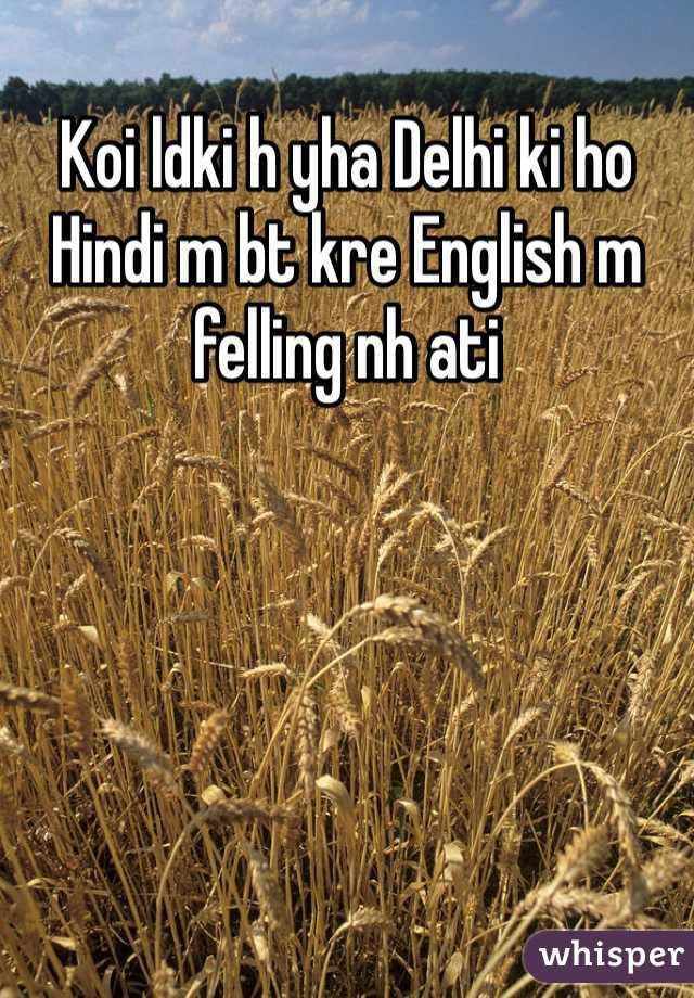 Koi ldki h yha Delhi ki ho Hindi m bt kre English m felling nh ati