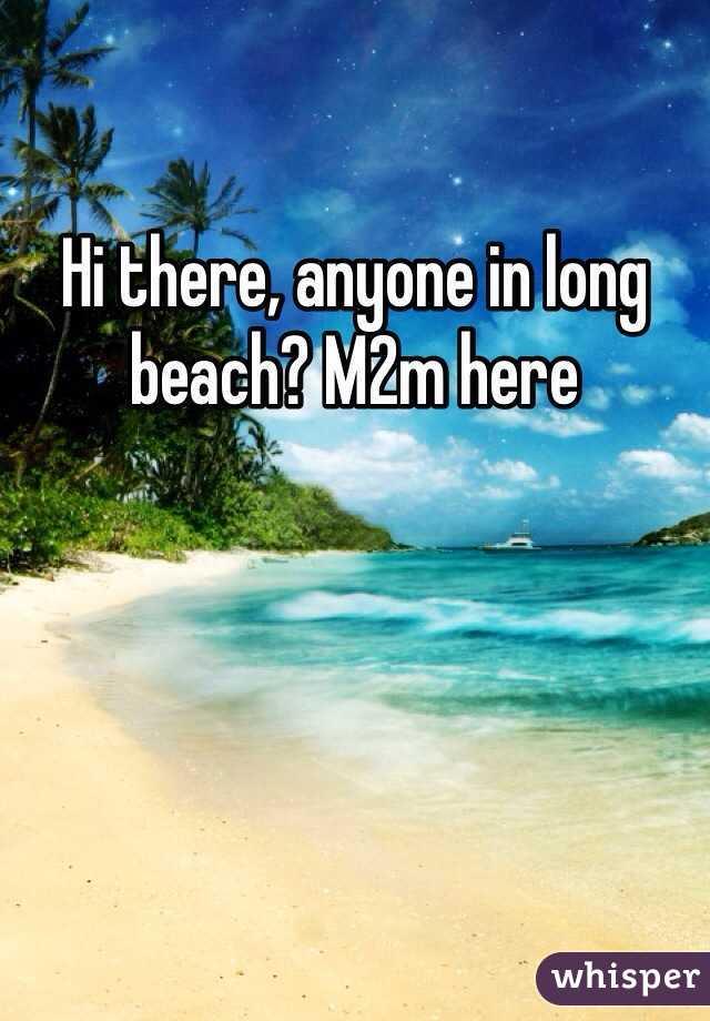 Hi there, anyone in long beach? M2m here
