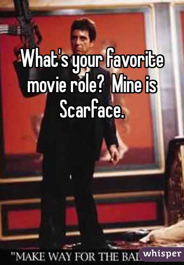 What's your favorite movie role?  Mine is Scarface.