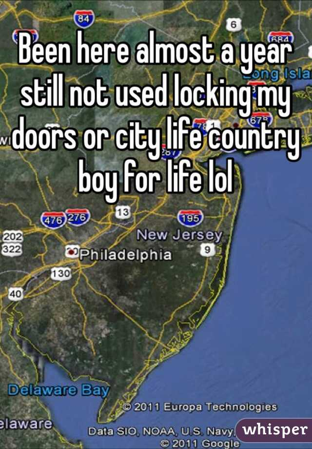 Been here almost a year still not used locking my doors or city life country boy for life lol