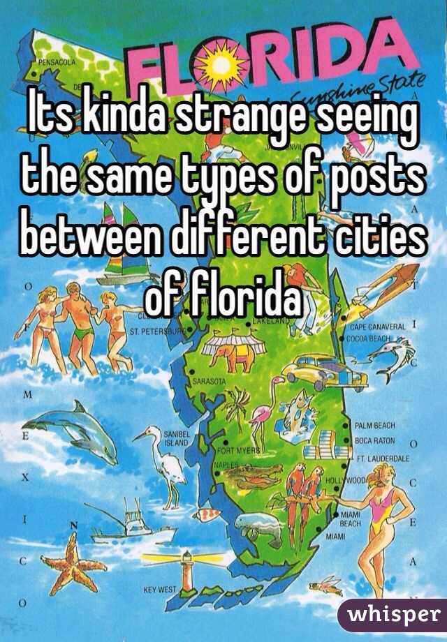 Its kinda strange seeing the same types of posts between different cities of florida