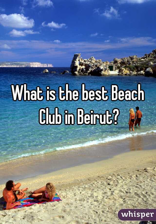 What is the best Beach Club in Beirut?