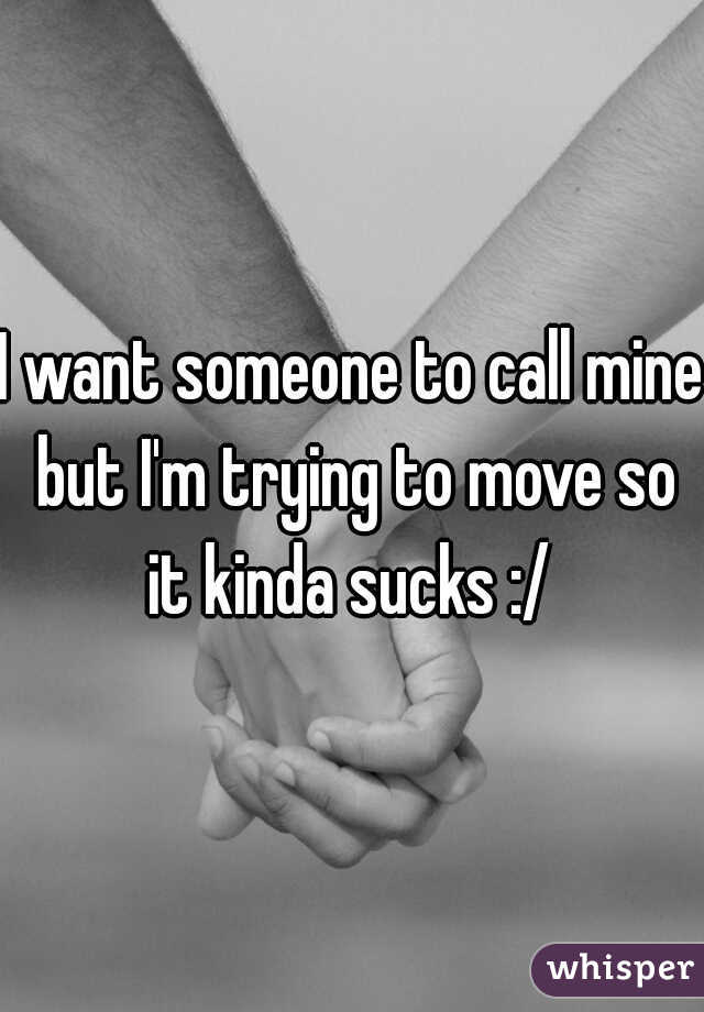 I want someone to call mine but I'm trying to move so it kinda sucks :/