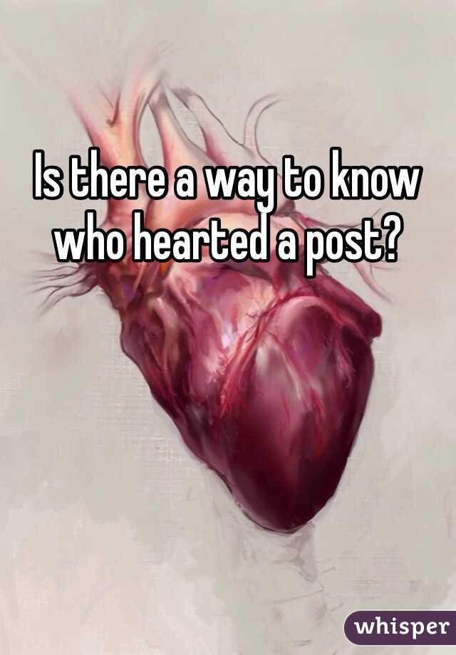 Is there a way to know who hearted a post?