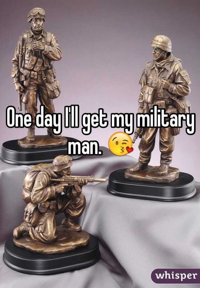 One day I'll get my military man. 😘