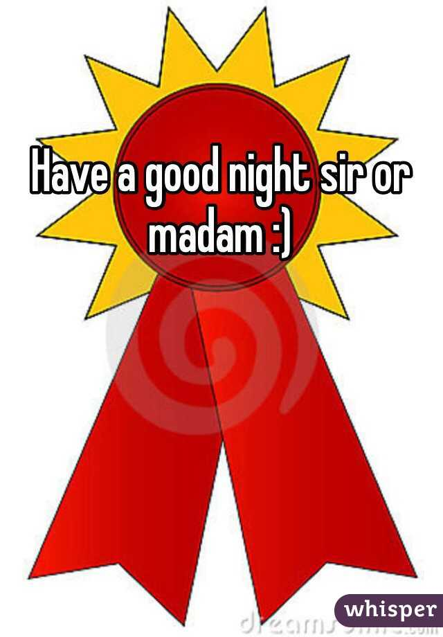 Have A Good Night Sir Or Madam