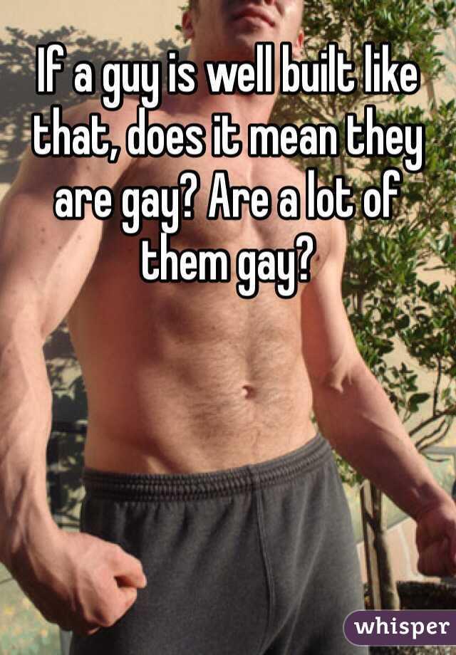 Built like a gay guy
