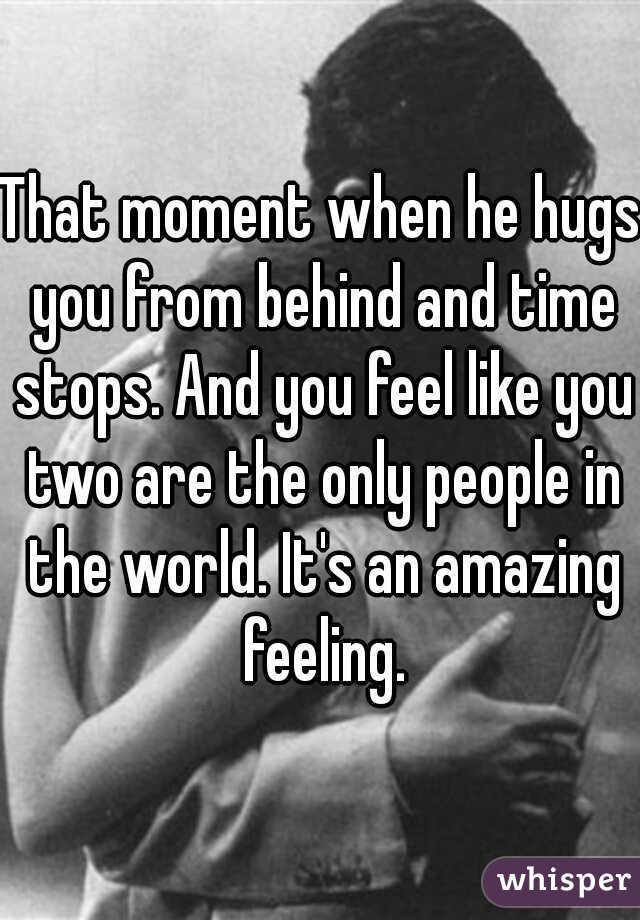 when he hugs you