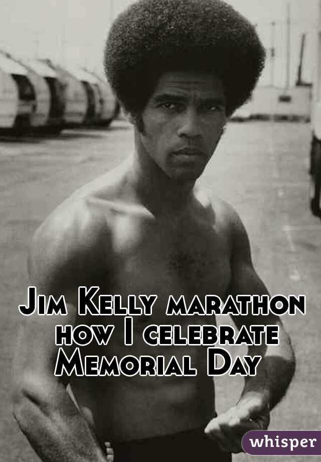 Jim Kelly marathon how I celebrate Memorial Day