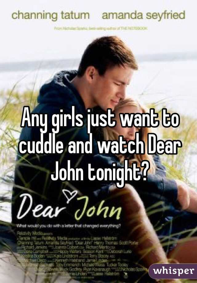 Any girls just want to cuddle and watch Dear John tonight?