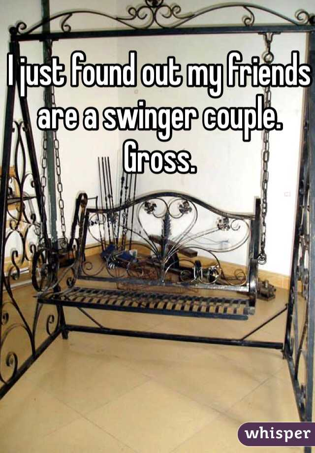 I just found out my friends are a swinger couple. Gross.