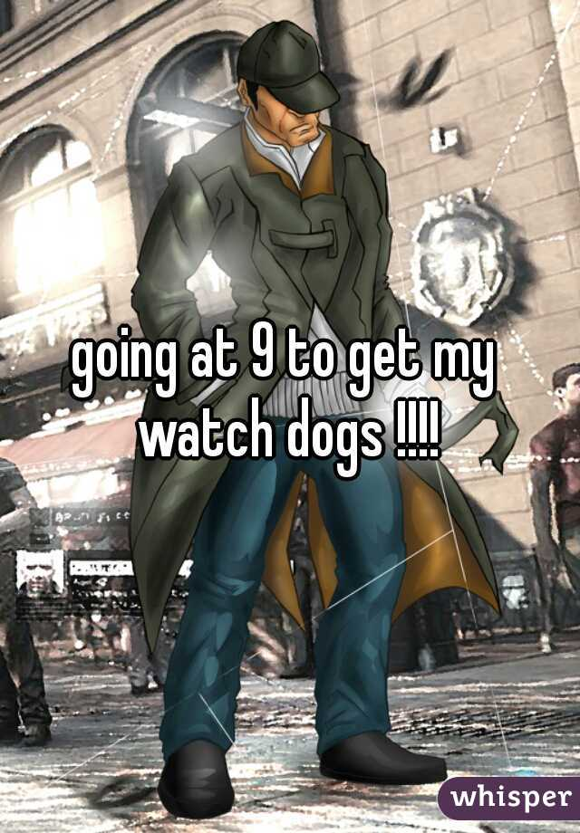 going at 9 to get my  watch dogs !!!!