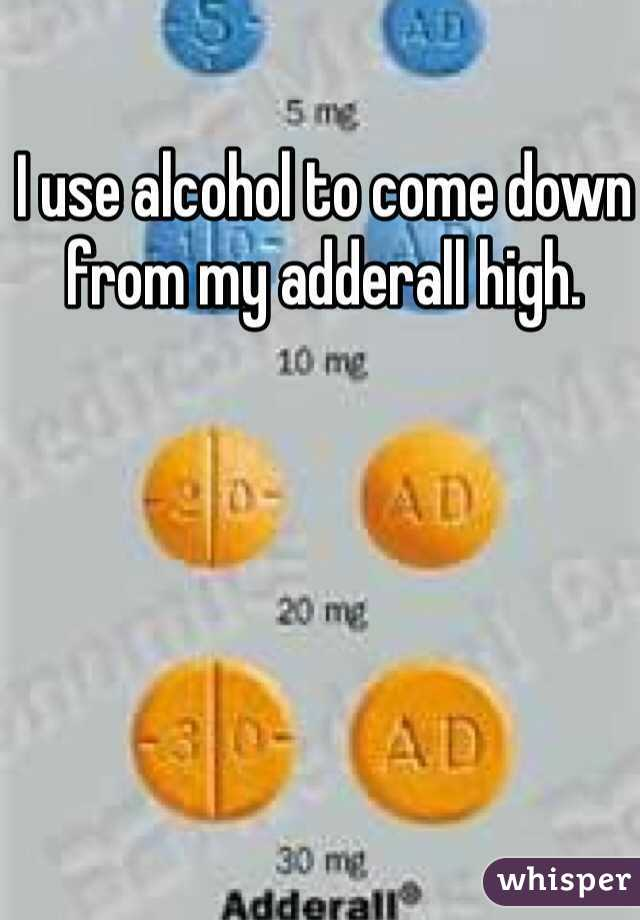 I use alcohol to come down from my adderall high.