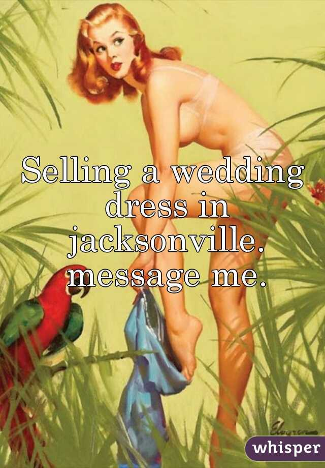 Selling a wedding dress in jacksonville. message me.