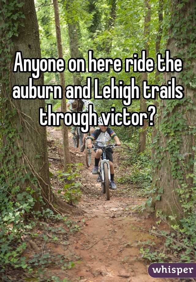Anyone on here ride the auburn and Lehigh trails through victor?
