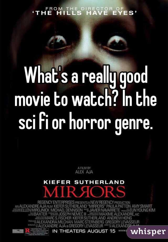 What's a really good movie to watch? In the sci fi or horror genre.