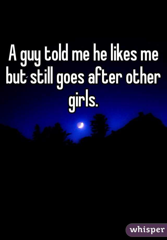 A guy told me he likes me but still goes after other girls.