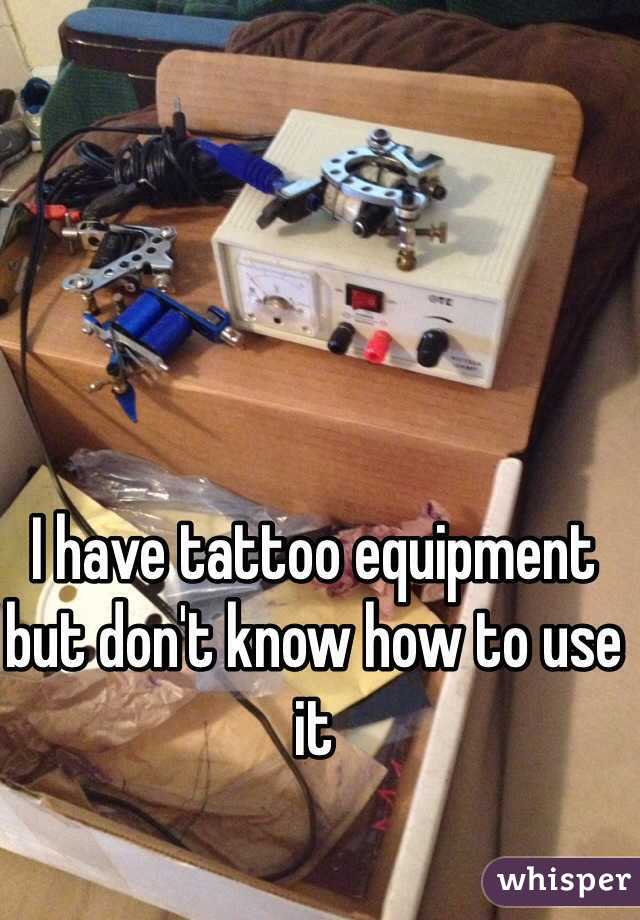 I have tattoo equipment but don't know how to use it