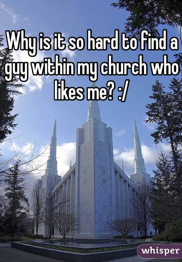 Why is it so hard to find a guy within my church who likes me? :/