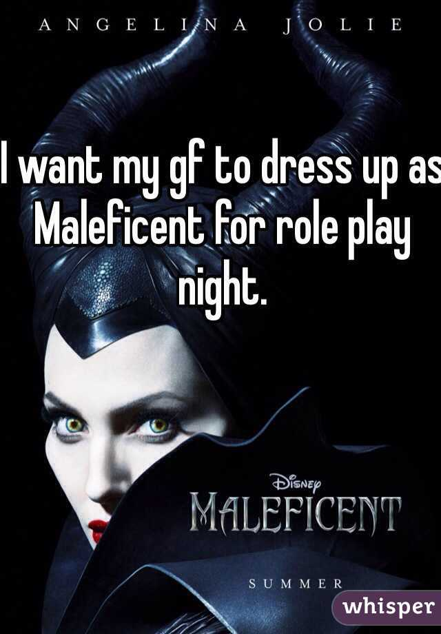 I want my gf to dress up as Maleficent for role play night.