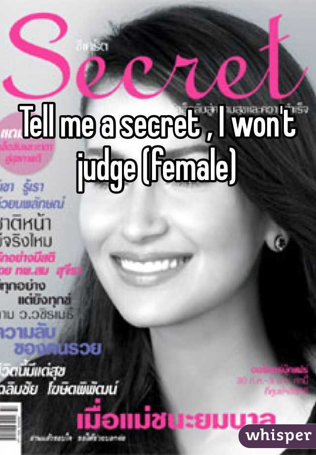 Tell me a secret , I won't judge (female)