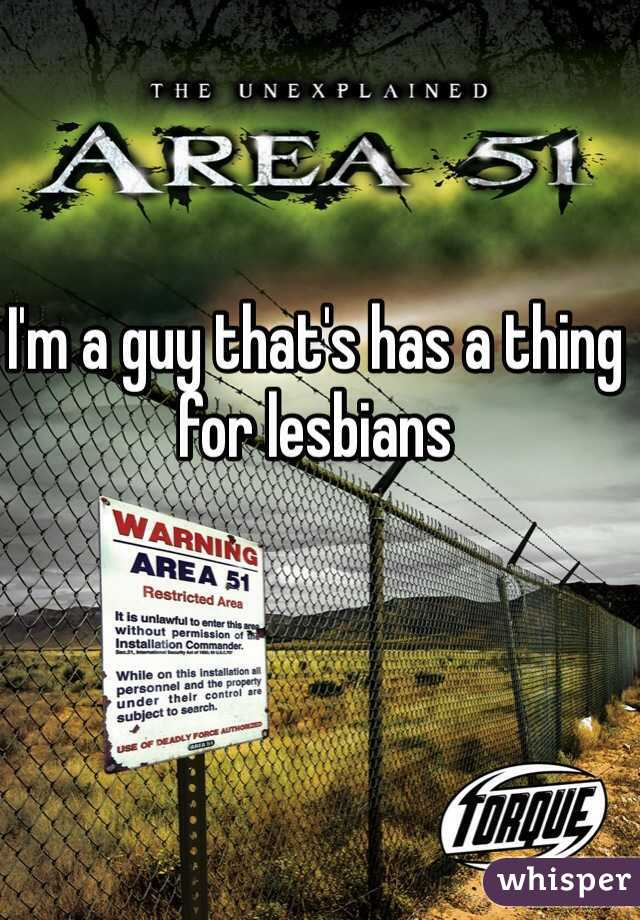 I'm a guy that's has a thing for lesbians