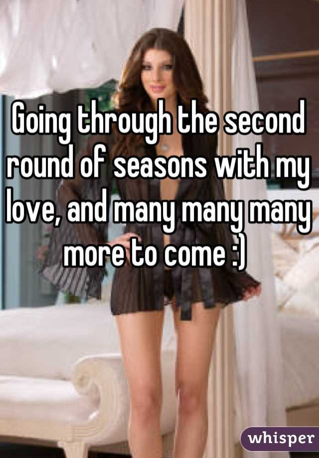 Going through the second round of seasons with my love, and many many many more to come :)