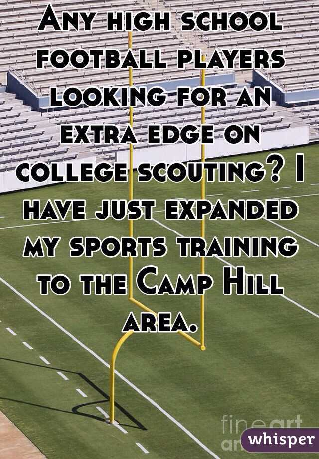 Any high school football players looking for an extra edge on college scouting? I have just expanded my sports training to the Camp Hill area.