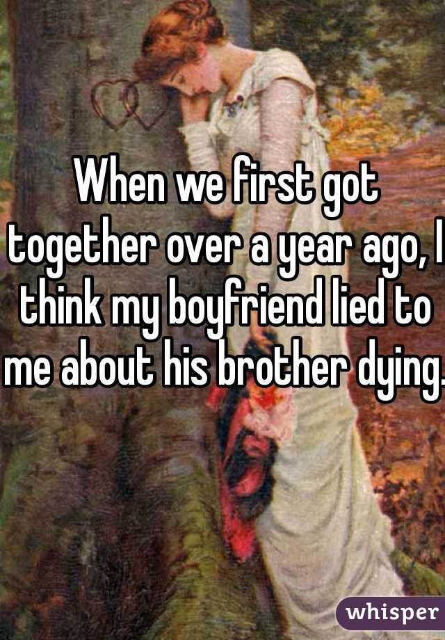 When we first got together over a year ago, I think my boyfriend lied to me about his brother dying.