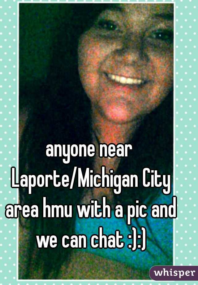 anyone near Laporte/Michigan City area hmu with a pic and we can chat :):)