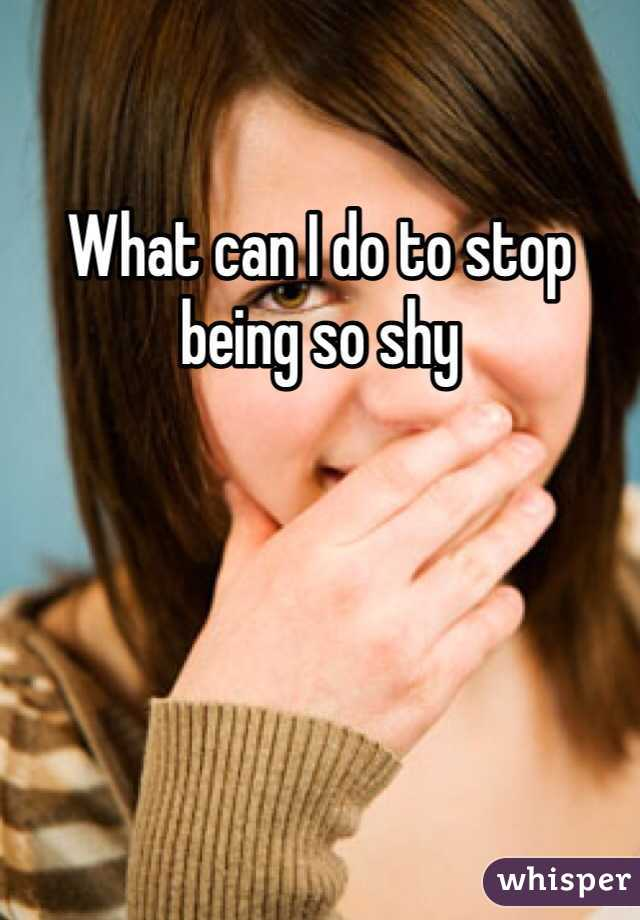 What can I do to stop being so shy