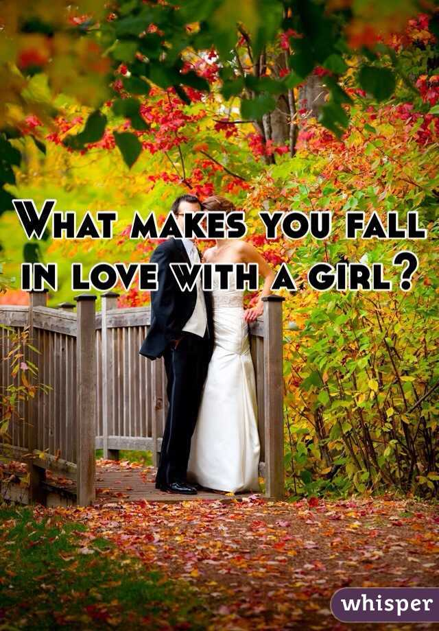 What makes you fall in love with a girl?