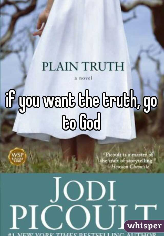 if you want the truth, go to God